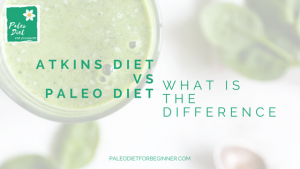 Atkins_Diet_Vs_Paleo_Diet