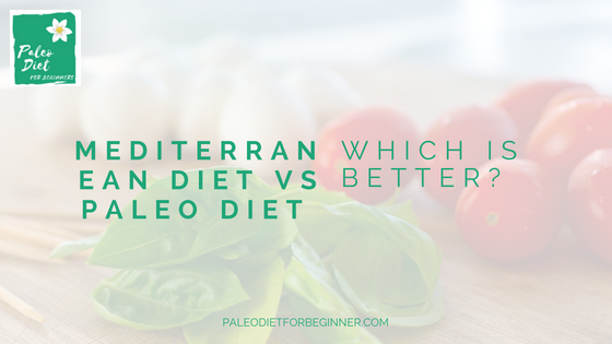 mediterranean-diet-vs-paleo-diet